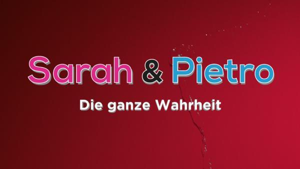 Sarah & Pietro - Die ganze Wahrheit
