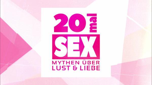 20malSex - Mythen über Lust & Liebe