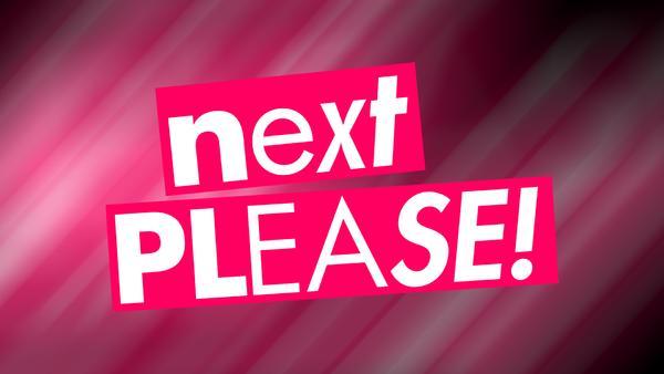 Next, Please!
